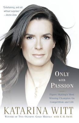 Only with Passion: Figure Skating's Most Winning Champion on Competition and Life - Witt, Katarina