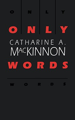 Only Words - MacKinnon, Catharine A, Professor