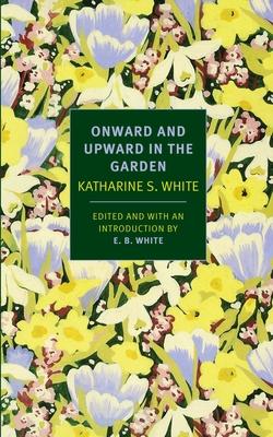 Onward and Upward in the Garden - White, Katherine S