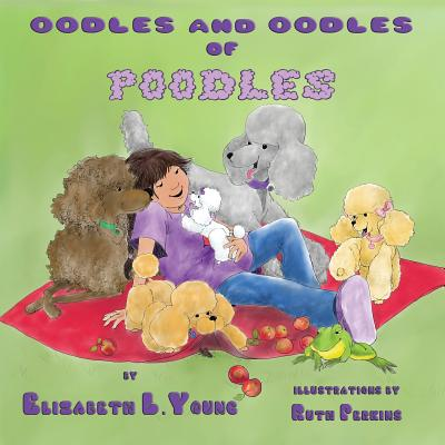 Oodles and Oodles of Poodles - Young, Elizabeth L