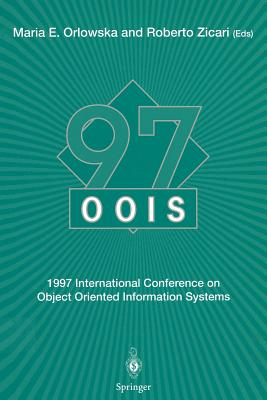Oois'97: 1997 International Conference on Object Oriented Information Systems 10-12 November 1997, Brisbane Proceedings - Orlowska, Maria E (Editor), and Zicari, Roberto (Editor)