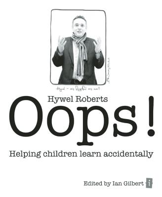 Oops!: Helping Children Learn Accidentally - Roberts, Hywel, and Gilbert, Ian (Editor)