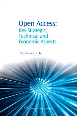 Open Access: Key Strategic, Technical and Economic Aspects - Jacobs, Neil (Editor)