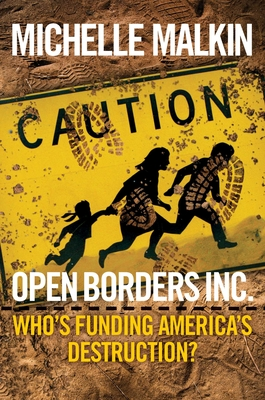 Open Borders Inc.: Who's Funding America's Destruction? - Malkin, Michelle