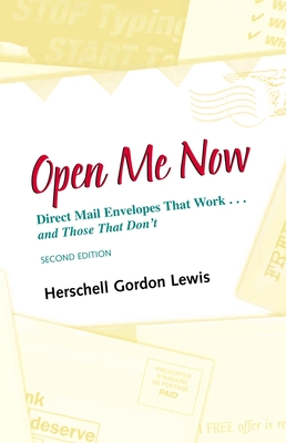 Open Me Now: Direct Mail Envelopes That Work...and Those That Don't - Lewis, Herschell Gordon