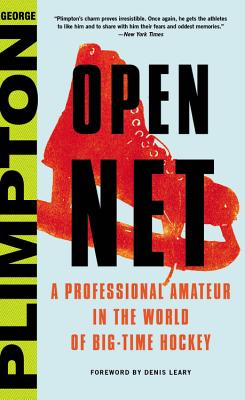 Open Net: A Professional Amateur in the World of Big-Time Hockey - Plimpton, George, and Leary, Denis, Dr. (Foreword by)