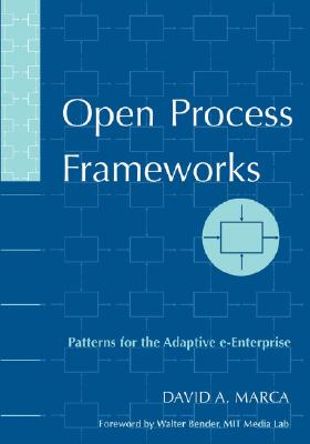 Open Process Frameworks: Patterns for the Adaptive E-Enterprise - Marca, David A