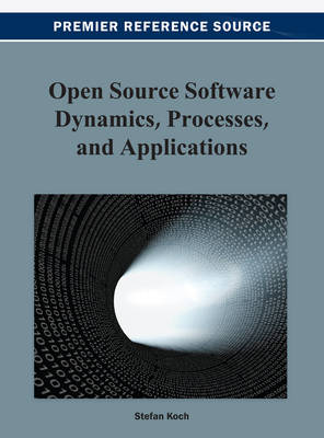 Open Source Software Dynamics, Processes, and Applications - Koch, Stefan (Editor)