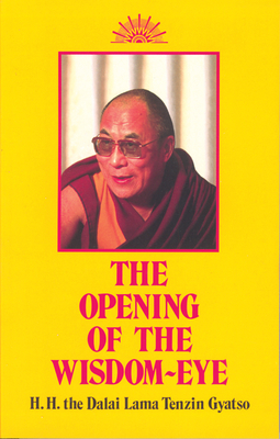 Opening of the Wisdom-Eye: And the History of the Advancement of Buddhadharma in Tibet - His Holiness the Dalai Lama