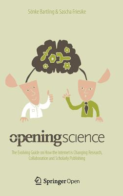 Opening Science: The Evolving Guide on How the Internet is Changing Research, Collaboration and Scholarly Publishing - Bartling, Soenke (Editor), and Friesike, Sascha (Editor)