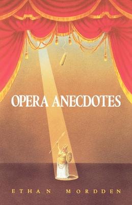 Opera Anecdotes - Mordden, Ethan