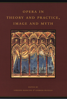 Opera in Theory and Practice, Image and Myth - Bianconi, Lorenzo (Editor), and Pestelli, Giorgio (Editor), and Chalmers, Kenneth (Translated by)