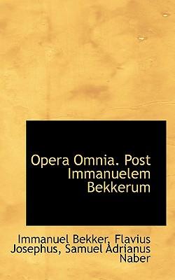 Opera Omnia. Post Immanuelem Bekkerum - Bekker, Immanuel, and Josephus, Flavius, and Naber, Samuel Adrianus