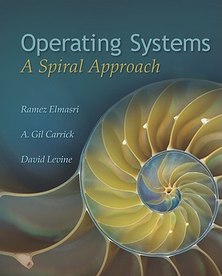 Operating Systems: A Spiral Approach - Elmasri, Ramez, and Carrick, A G, and Levine, David