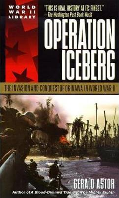 Operation Iceberg: The Invasion and Conquest of Okinawa in World War II - Astor, Gerald
