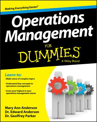 Operations Management for Dummies - Anderson, Mary Ann, PhD, RN, CS, CNA, and Anderson, Edward J, and Parker, Geoffrey, Professor