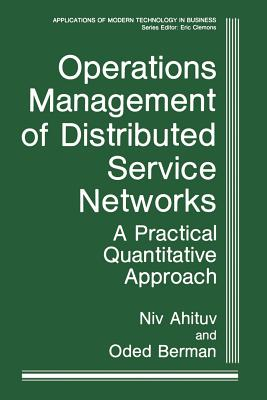 Operations Management of Distributed Service Networks: A Practical Quantitative Approach - Ahituv, Niv, and Berman, Oded