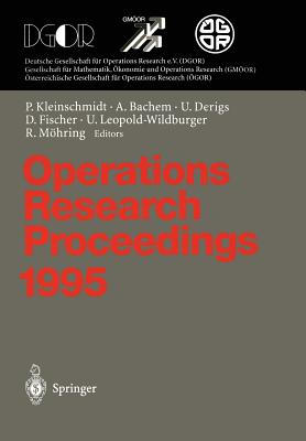 Operations Research Proceedings 1995: Selected Papers of the Symposium on Operations Research (Sor '95), Passau, September 13 - September 15, 1995 - Kleinschmidt, Peter (Editor), and Bachem, Achim (Editor), and Derigs, Ulrich (Editor)