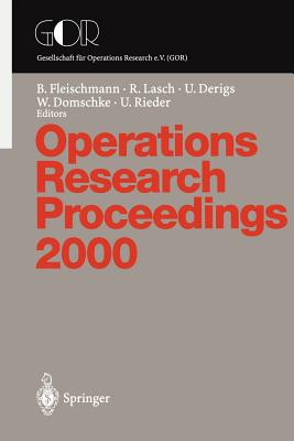 Operations Research Proceedings: Selected Papers of the Symposium on Operations Research (or 2000) Dresden, September 9-12, 2000 - Fleischmann, B (Editor), and Lasch, R (Editor), and Derigs, U (Editor)