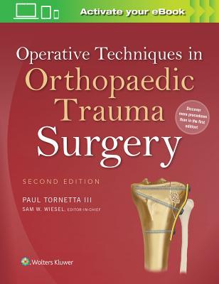Operative Techniques in Orthopaedic Trauma Surgery - Tornetta III, Paul, MD (Editor), and Wiesel, Sam W, MD
