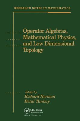 Operator Algebras, Mathematical Physics, and Low Dimensional Topology - Herman, Richard (Editor), and Tanbay, Betul (Editor)