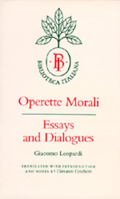 Operette Morali: Essays and Dialogues - Leopardi, Giacomo, and Cecchetti, Giovanni (Translated by)