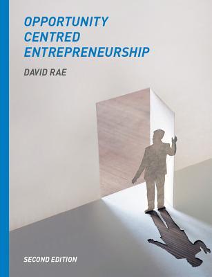 Opportunity-Centred Entrepreneurship - Rae, David