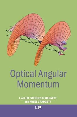 Optical Angular Momentum - Allen, L, and Barnett, Stephen M, and Padgett, Miles J