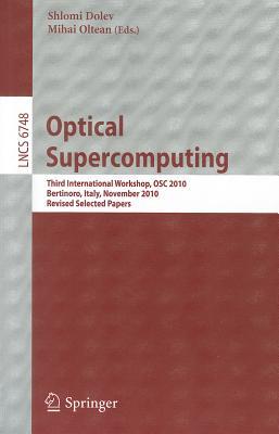 Optical Supercomputing: Third International Workshop, OSC 2010 Bertinoro, Italy, November 17-19, 2010 Revised Selected Papers - Dolev, Shlomi (Editor)