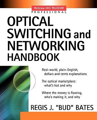 Optical Switching and Networking Handbook - Bates, Regis J