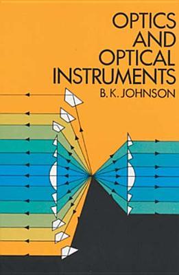 Optics and Optical Instruments: An Introduction - Johnson, B K