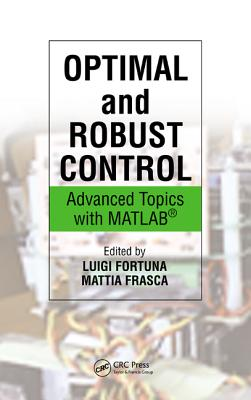Optimal and Robust Control: Advanced Topics with MATLAB - Fortuna, Luigi (Editor), and Frasca, Mattia (Editor)