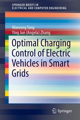 Optimal Charging Control of Electric Vehicles in Smart Grids - Tang, Wanrong