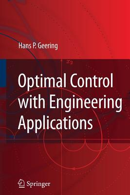 Optimal Control with Engineering Applications - Geering, Hans P