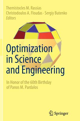 Optimization in Science and Engineering: In Honor of the 60th Birthday of Panos M. Pardalos - Rassias, Themistocles M (Editor)