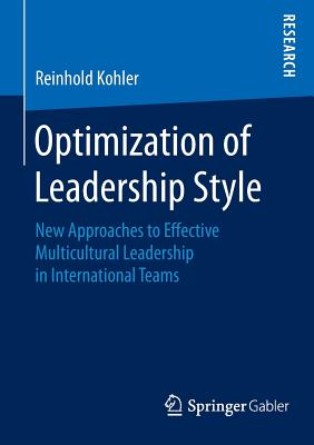Optimization of Leadership Style 2016: New Approaches to Effective Multicultural Leadership in International Teams - Kohler, Reinhold