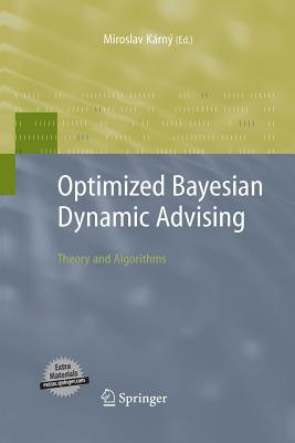 Optimized Bayesian Dynamic Advising: Theory and Algorithms - Karny, Miroslav (Editor)
