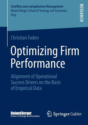 Optimizing Firm Performance: Alignment of Operational Success Drivers on the Basis of Empirical Data - Faden, Christian