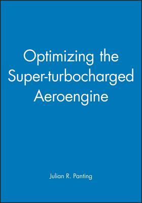 Optimizing the Super-Turbocharged Aeroengine - Panting, Julian R