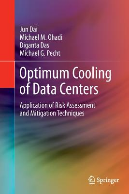 Optimum Cooling of Data Centers: Application of Risk Assessment and Mitigation Techniques - Dai, Jun