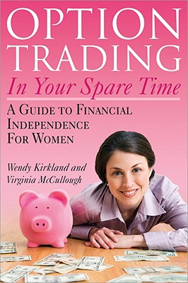 Option Trading in Your Spare Time: A Guide to Financial Independence for Women - Kirkland, Wendy