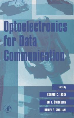 Optoelectronics for Data Communication - Lasky, Ronald C, Ph.D. (Editor), and Osterberg, Ulf L (Editor), and Stigliani, Daniel P (Editor)
