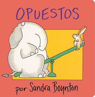 Opuestos - Boynton, Sandra (Illustrator), and Ziegler, Argentina Palacios (Translated by)