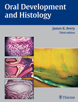 Oral Development and Histology - Avery, James K, Dds, PhD