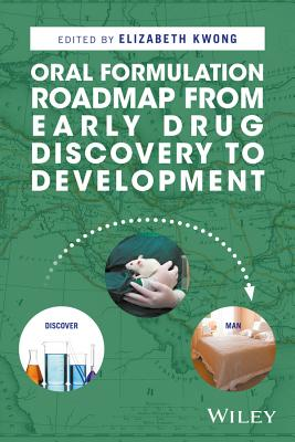 Oral Formulation Roadmap from Early Drug Discovery to Development - Kwong, Elizabeth (Editor)