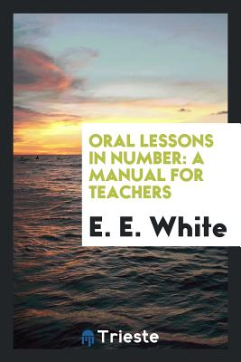 Oral Lessons in Number: A Manual for Teachers - White, E E
