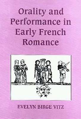 Orality and Performance in Early French Romance - Vitz, Evelyn Birge