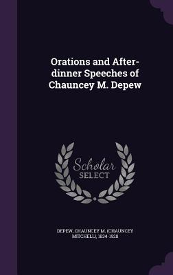 Orations and After-Dinner Speeches of Chauncey M. DePew - DePew, Chauncey M 1834-1928