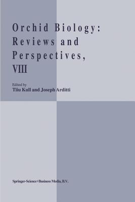 Orchid Biology VIII: Reviews and Perspectives - Kull, Tiiu (Editor), and Arditti, J. (Editor)