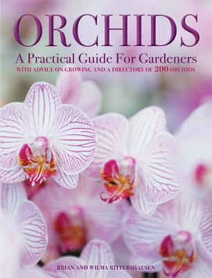 Orchids: A Practical Guide for Gardeners: With Advice on Growing, a Directory of 200 Orchids, and 600 Color Photographs - Rittershausen, Brian, and Rittershausen, Wilma